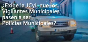 ¿Exige la JCyL que los Vigilantes Municipales sean Polícias Municipales?
