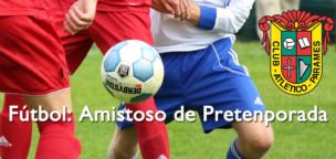 Fútbol: Amistoso Atlético Paramés