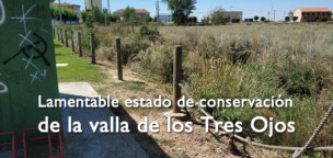 Lamentable estado de conservación de la valla de los Tres Ojos
