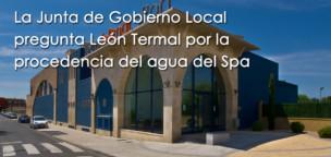 La Junta de Gobierno Local pregunta León Termal por la  procedencia del agua del Spa
