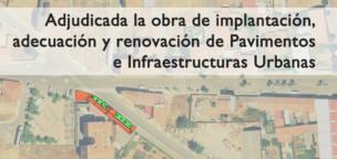 Adjudicada la obra de implantación, adecuación y renovación de Pavimentos e Infraestructuras Urbanas