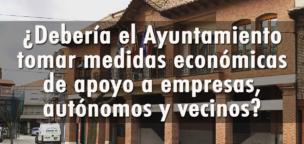 ¿Debería el Ayuntamiento tomar medidas económicas de apoyo a empresas, autónomos y vecinos?