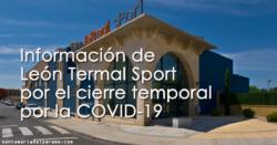 Información de León Termal Sport por el cierre temporal por la COVID-19