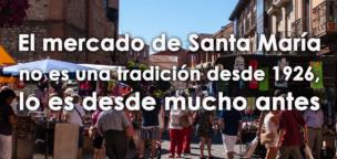 El mercado de Santa María no es una tradición desde 1926, lo es desde mucho antes