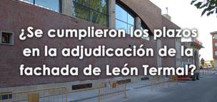 ¿Se cumplieron los plazos en la adjudicación de la fachada de León Termal?