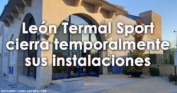 Leon Termal Sport cierra temporalmente
