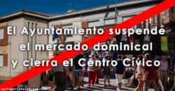 El Ayuntamiento suspende el mercado dominical y cierra el Centro Cívico