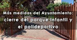 Más medidas del Ayuntamiento: cierre del parque infantil y el polideportivo