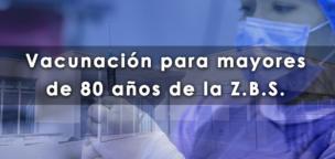Vacunación para mayores de 80 años de la Z.B.S.