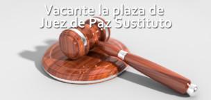 Vacante el cargo de Juez de Paz sustituto
